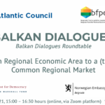 Balkan Dialogues Roundtable – From Regional Economic Area to a (truly) Common Regional Market